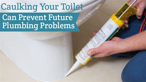Future Plumbing by Caulking Your Toilet Can Prevent Future Plumbing Problems