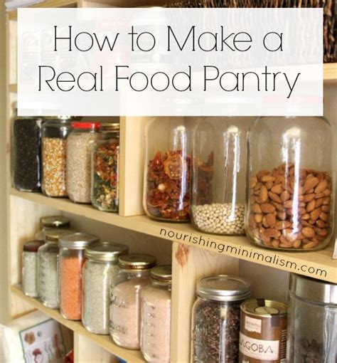 How To Build A Food Pantry by How To Make A Real Food Pantry Nourishing Minimalism