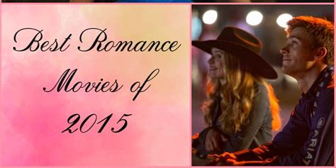 film romance recommended 2016 best romance movies 2015 teen entertainment guide