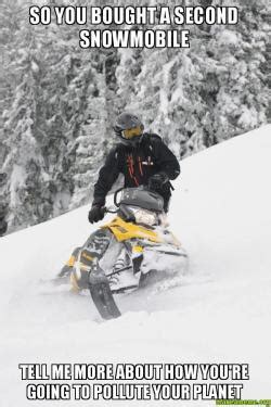 Snowmobile Memes - so you bought a second snowmobile tell me more about how