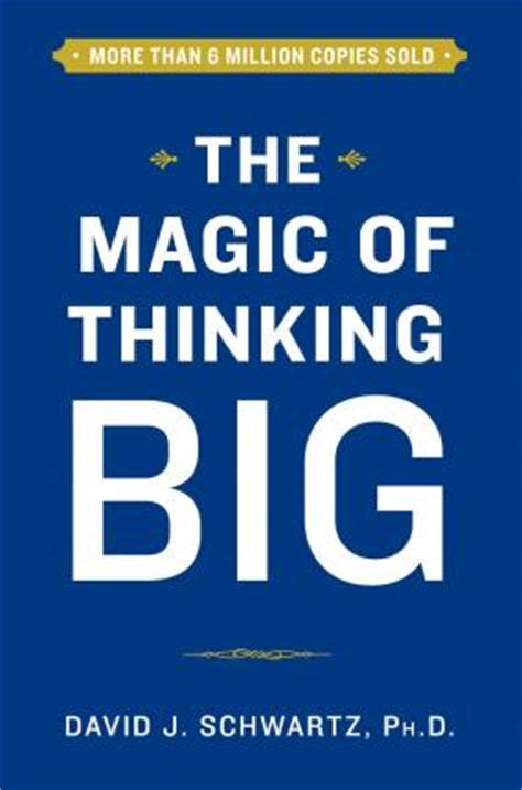 Thinking Big the magic of thinking big david schwartz 9781501118210