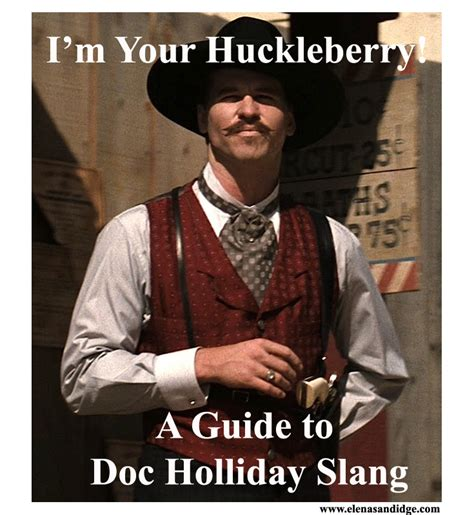 """""""I'm your huckleberry…"""" – A Guide to Doc Holliday Slang ... Doc Holliday Tombstone Im Your Huckleberry"""