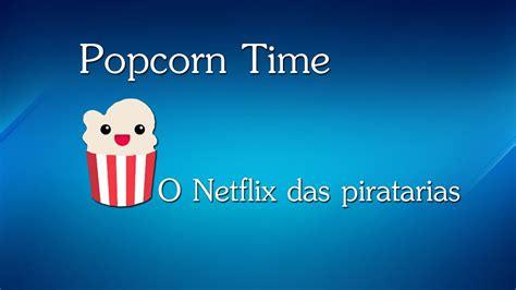 popcorn time  netflix da pirataria youtube