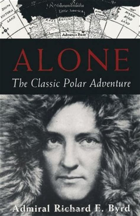 alone books alone the classic polar adventure by richard byrd