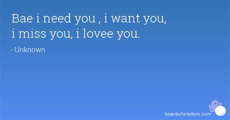 i want a bae i need you i want you i miss you i lovee you