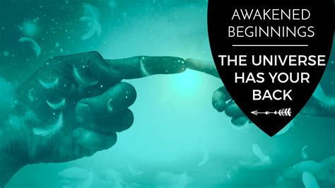 the universe has your awakened beginnings the universe has your back the awakened state