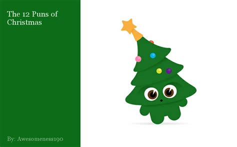 christmas tree puns the 12 puns of by awesomeness190 storybird