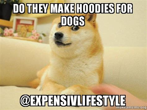 Make Your Own Doge Meme - do they make hoodies for dogs expensivlifestyle doge