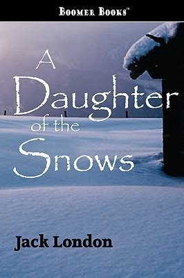 themes of jack london s books a daughter of the snows by jack london reviews