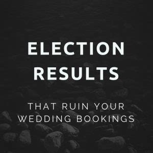 Electoral Results Mba by Election Results That Ruin Your Wedding Bookings Wedding Mba