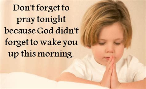 Don t forget to pray tonight because god didn t forget to wake you up