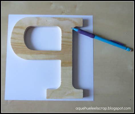 tutorial letras scrapbook a qu 233 huele el scrap tutorial decora una letra de madera