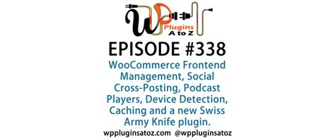 Podcasts Coming Upfirst Of All I Wanted To Pos by Plugins A To Z Episode 338 Social Cross Posting