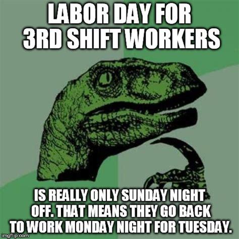 Third Shift Meme - pin labor day meme on pinterest