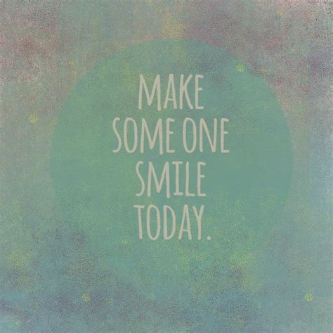5 Things To Make You Smile Today by Make Someone Smile Today Quotes Quotesgram