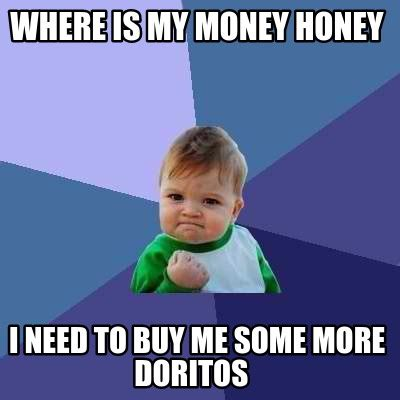meme creator where is my money honey i need to buy me