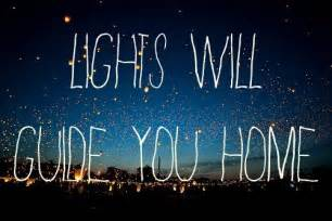Lights Will Guide You Home Coldplay by Coldplay Quotes On