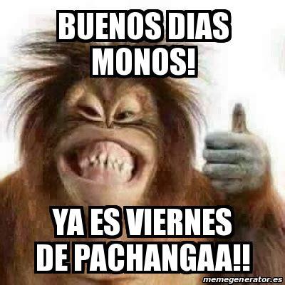 imagenes buenos dias hoy es viernes meme personalizado buenos dias monos ya es viernes de