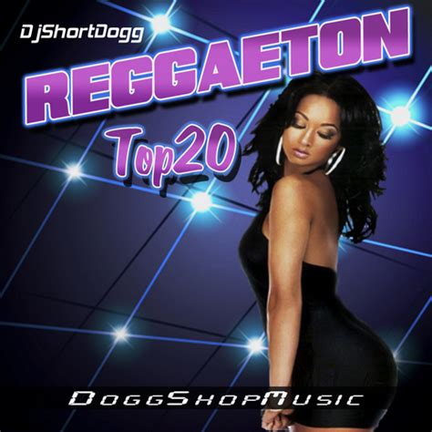 best reggaeton artist various artists reggaeton top 20 hosted by shortdogg