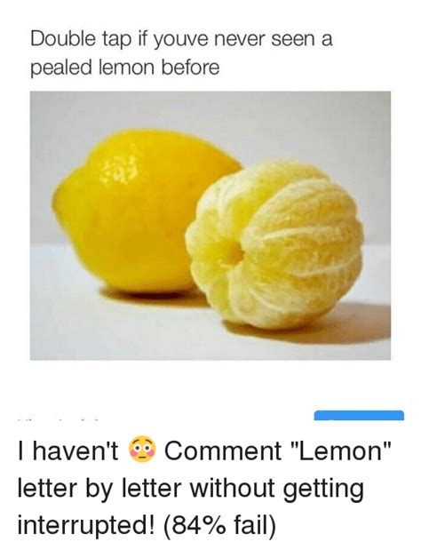 Lemon Memes - double tap if youve never seen a pealed lemon before i