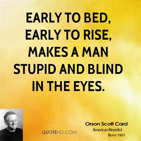 early to bed early to rise makes a man orson scott card quotes quotehd