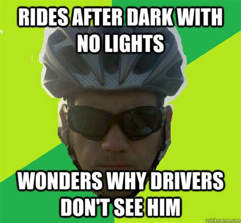 Memes After Dark - rides after dark with no lights wonders why drivers don t
