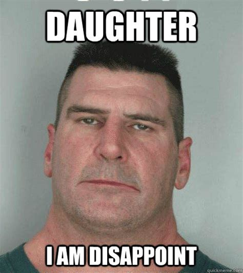 I Am Disappoint Meme - daughter i am disappoint son i am disappoint quickmeme
