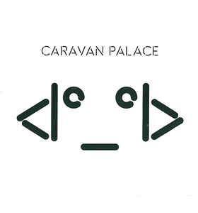 tattoo caravan palace lyrics caravan palace robot face cdr album at discogs