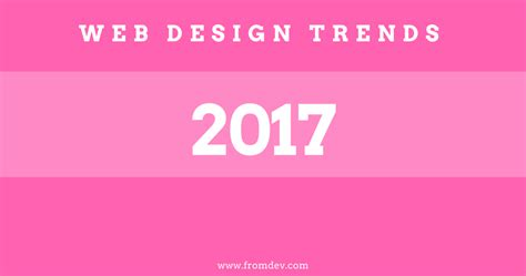 2017 web design trends predicting the web design trends of 2017 fromdev