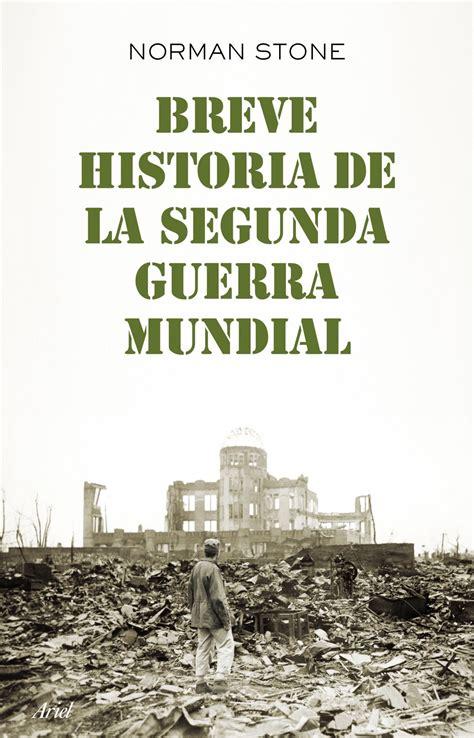 libro breve historia da la breve historia de la segunda guerra mundial norman stone comprar el libro