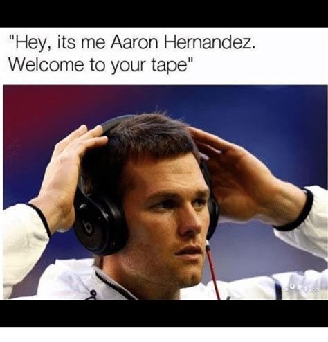 Meme Tape - hey its me aaron hernandez welcome to your tape aaron