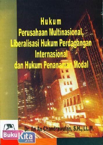 hukum perusahaan multinasional liberalisasi hukum perdagangan internas bukukita hukum perusahaan multinasional