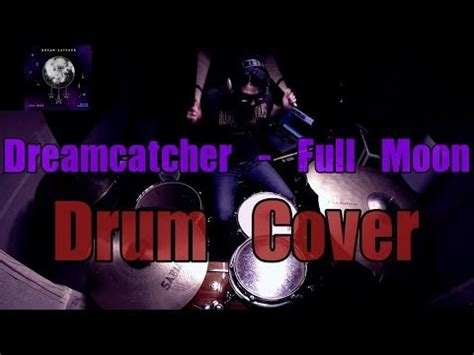 dreamcatcher full moon dreamcatcher 드림캐쳐 full moon drum cover by rhee si woo