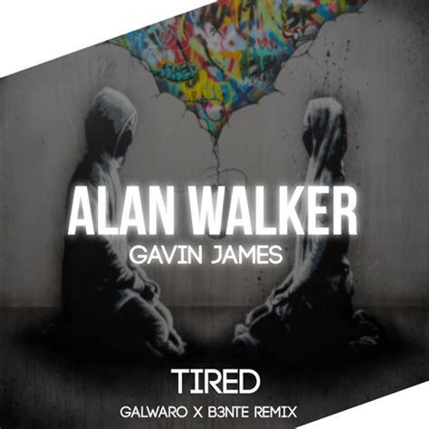 alan walker tired mp3 download alan walker ft gavin james tired galwaro x b3nte remix