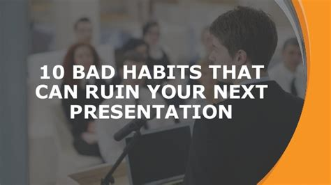 Bad Habits That Can Ruin Your 10 bad habits that can ruin your next presentation