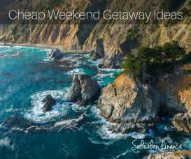 cheap weekend getaway ideas suburban finance