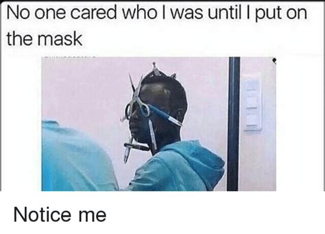 nobody cared no one cared who l was until l put on the mask notice me