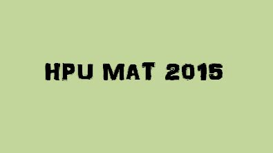 Hpu Mba Form Last Date by Hpu Mat 2015 Dates Application Form Exacthub