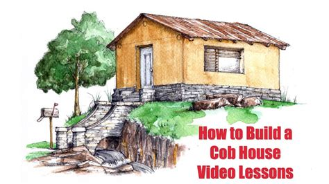 how to build own house how to build a cob house step by step video lessons