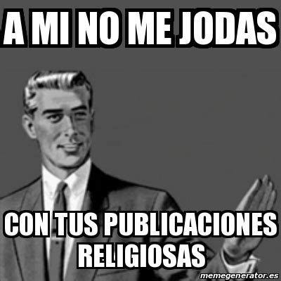 imagenes religiosas memes meme correction guy a mi no me jodas con tus