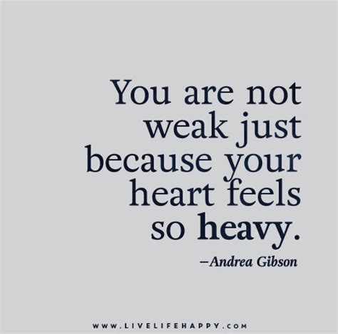 because of heavy and a you are not weak just because your feels so by andrea gibson like success
