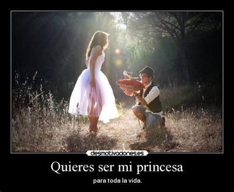 quieres ser mi princesa quieres ser mi princesa desmotivaciones