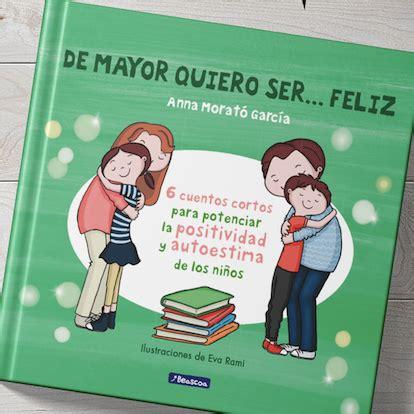 gratis libro e de mayor quiero ser feliz 6 cuentos cortos para potenciar la positividad y autoestima de los ninos para leer ahora de mayor quiero ser feliz home facebook