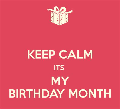 keep calm its my birthday keep calm its my birthday month keep calm and carry on