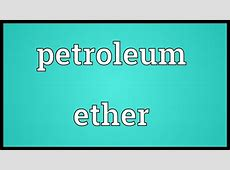 Petroleum ether Meaning - YouTube Ether Structure