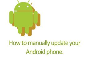 how to update android phone manually how to manually update your android phone techdunes