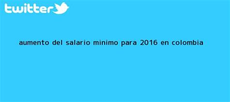 aumento del sueldo minimo 2016 salario minimo 2016 aumento del salario m 237 nimo para 2016