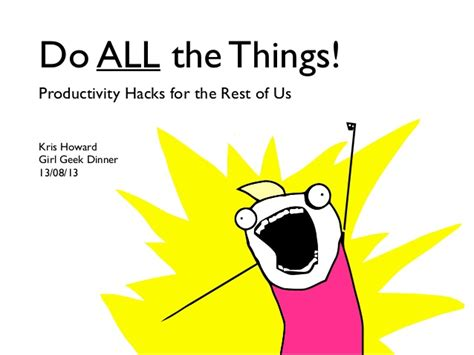 Do All The Things Meme - do all the things productivity hacks for the rest of us