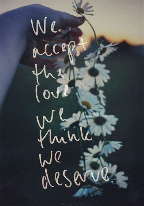 we accept the love we think we deserve tattoo we accept the we think we deserve picture quotes