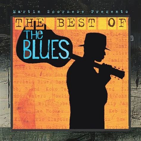 best of the best martin scorsese presents the blues the best of the blues